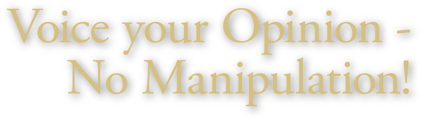 Voice your Opinion -No Manipulation!